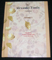 Alexander Family Collection Volume 1, compiled by Fredrea & Carrie Ann Cook, 2003