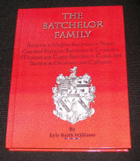 The Batchelor Family; Bachelor in Virginia; Batchelor in North Carolina; Bachelor/Batchelor in Tennessee, Missouri and Texas; Batchler in Texas; and Bachlor in Oklahoma and California, by Lyle Keith Williams