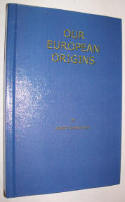 Our European Origins, A Brief History of the Nations of Europe Written Especially for Genealogists and Family Researchers, by Col. Robert Shean Riley (Ret.)