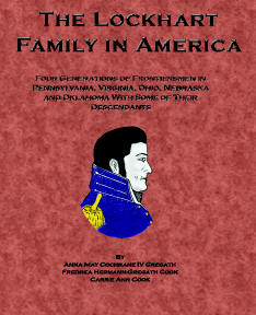 A Lockhart Family in America, by Ann Cochrane Gregath, updated 2000 by Fredrea & Carrie Ann Cook