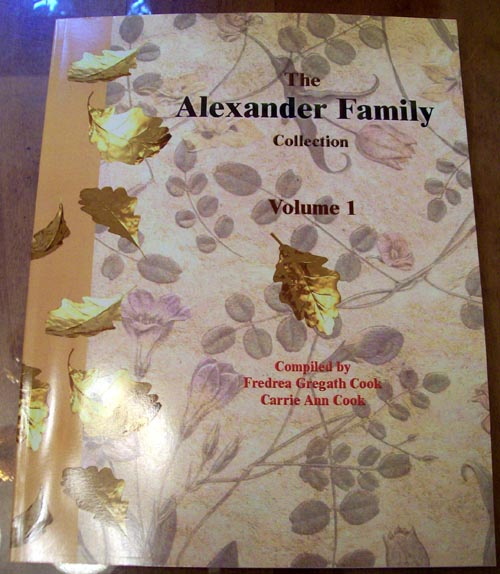 Alexander Family Collection Volume 1, compiled by Fredrea & Carrie Ann Cook, 2003, 2015 reprint