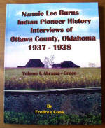 Nannie Lee Burns Indian Pioneer History Interviews of Ottawa County, Oklahoma 1937-1938, Volume 1 Abrahams-Green, by Fredrea Hermann-Gregath Cook, 2013