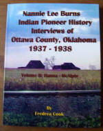 Nannie Lee Burns Indian Pioneer History Interviews of Ottawa County, Oklahoma 1937-1938 Volume 2 Hanna-McAlpin, by Fredrea Hermann-Gregath Cook, 2013