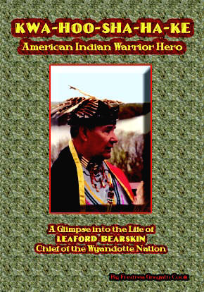 Kwa-hoo-sha-ha-ki (Flying Eagle) American Indian Warrior Hero A Glimpse Into the Life of Leaford Bearskin Chief of the Wyandotte Nation,  by Fredrea Gregath Cook